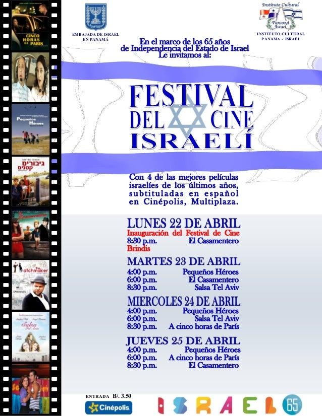 EMBAJADA DE ISRAELEN PANAMÁInauguración del Festival de Cine8:30 p.m. El CasamenteroBrindis4:00 p.m. Pequeños Héroes6:00 p...