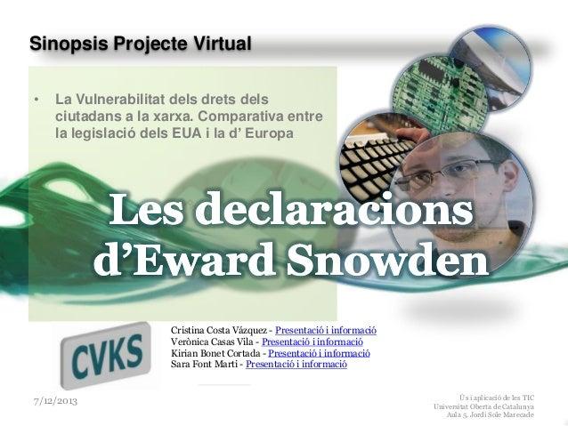 Sinopsis Projecte Virtual •  La Vulnerabilitat dels drets dels ciutadans a la xarxa. Comparativa entre la legislació dels ...