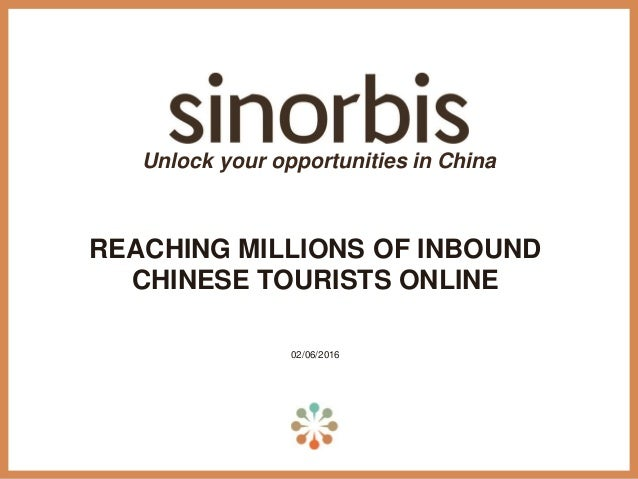 REACHING MILLIONS OF INBOUND CHINESE TOURISTS ONLINE 02/06/2016 Unlock your opportunities in China