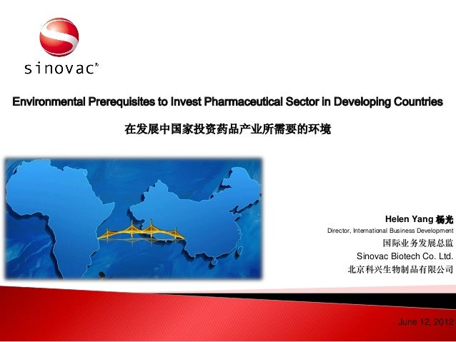 Environmental Prerequisites to Invest Pharmaceutical Sector in Developing Countries在发展中国家投资药品产业所需要的环境Helen Yang 杨光Director...