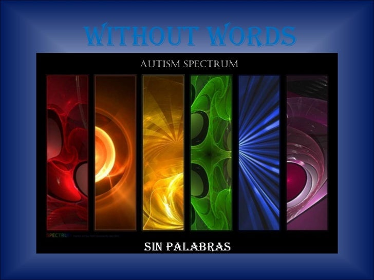 WITHOUT WORDS AUTISM SPECTRUM SIN PALABRAS