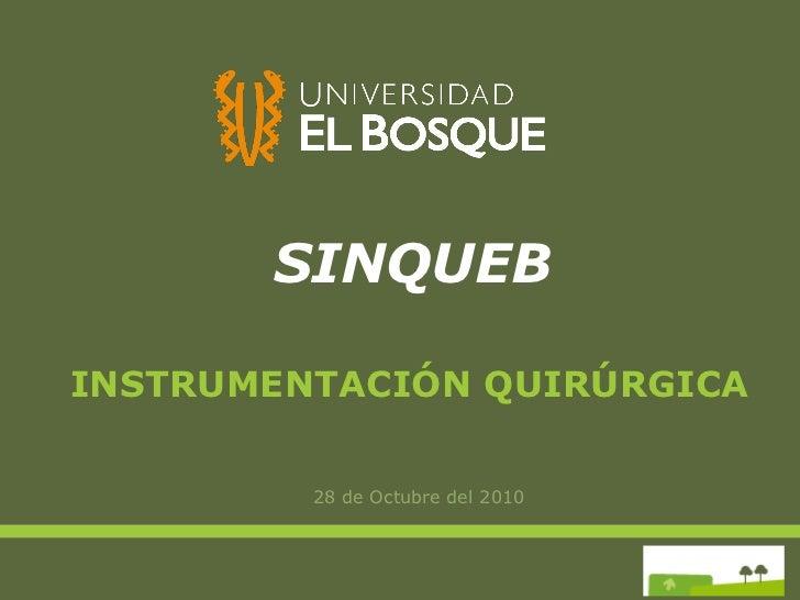 SINQUEB <ul><li>28 de Octubre del 2010 </li></ul>INSTRUMENTACIÓN QUIRÚRGICA