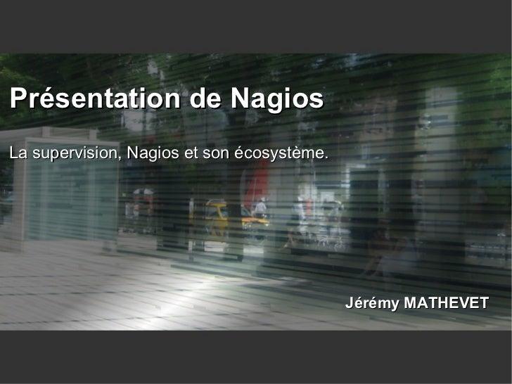 Présentation de Nagios La supervision, Nagios et son écosystème.