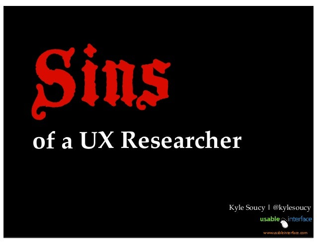 Sinsof a UX Researcher Kyle Soucy | @kylesoucy www.usableinterface.com