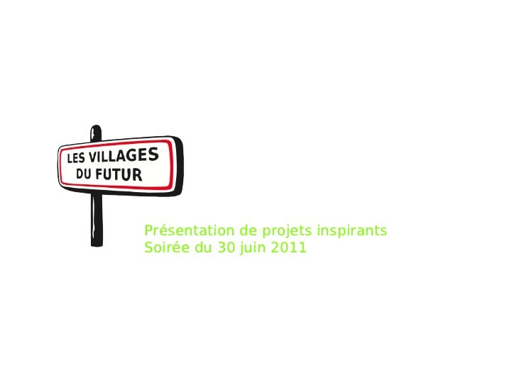 Présentation de projets inspirants Soirée du 30 juin 2011