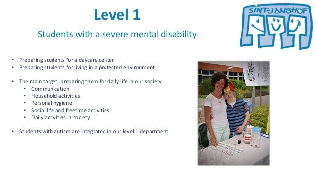 Level 1 Students with a severe mental disability • Preparing students for a daycare center • Preparing students for living...