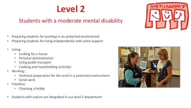 Level 2 Students with a moderate mental disability • Preparing students for working in an protected environment • Preparin...