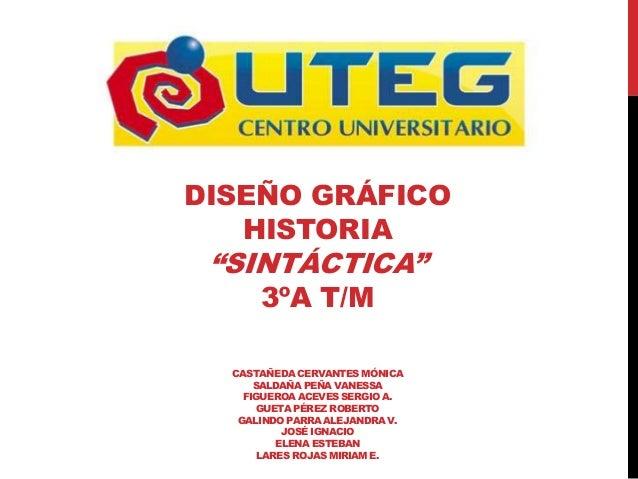 """DISEÑO GRÁFICO HISTORIA """"SINTÁCTICA"""" 3ºA T/M CASTAÑEDA CERVANTES MÓNICA SALDAÑA PEÑA VANESSA FIGUEROA ACEVES SERGIO A. GUE..."""