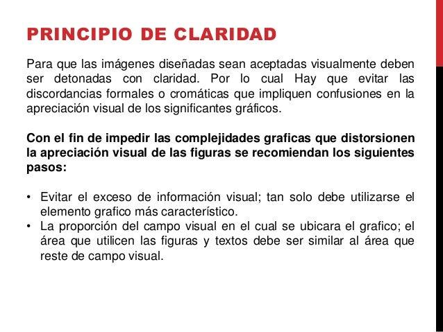 PRINCIPIO DE CLARIDAD Para que las imágenes diseñadas sean aceptadas visualmente deben ser detonadas con claridad. Por lo ...