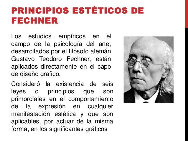 PRINCIPIOS ESTÉTICOS DE FECHNER Los estudios empíricos en el campo de la psicología del arte, desarrollados por el filósof...