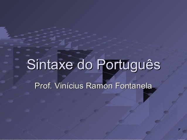 Sintaxe do PortuguêsSintaxe do Português Prof. Vinícius Ramon FontanelaProf. Vinícius Ramon Fontanela