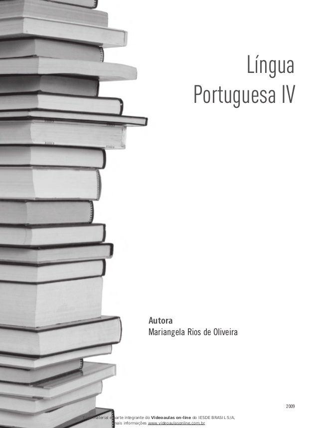Autora Mariangela Rios de Oliveira 2009 Língua Portuguesa IV Esse material é parte integrante do Videoaulas on-line do IES...