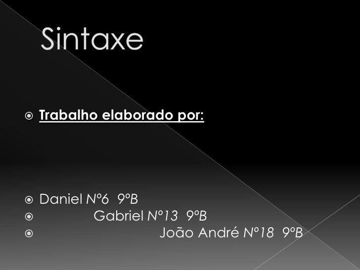 Trabalho elaborado por:          Daniel Nº6 9ºB              Gabriel Nº13 9ºB                       João André Nº18 9ºB...