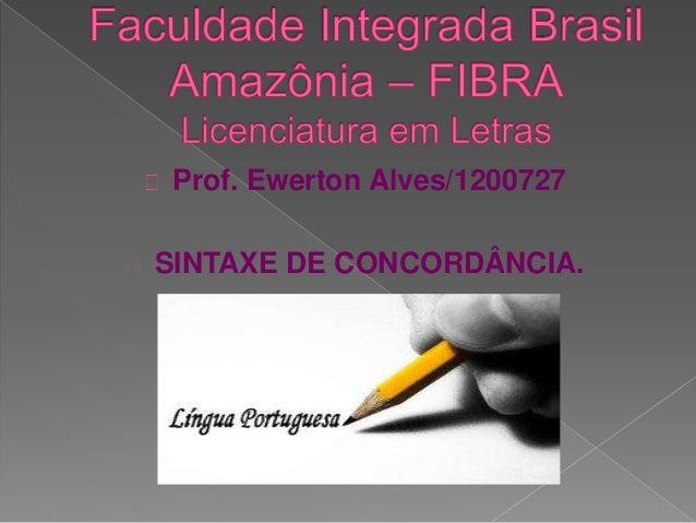 Prof. Ewerton Alves/1200727 SINTAXE DE CONCORDÂNCIA.