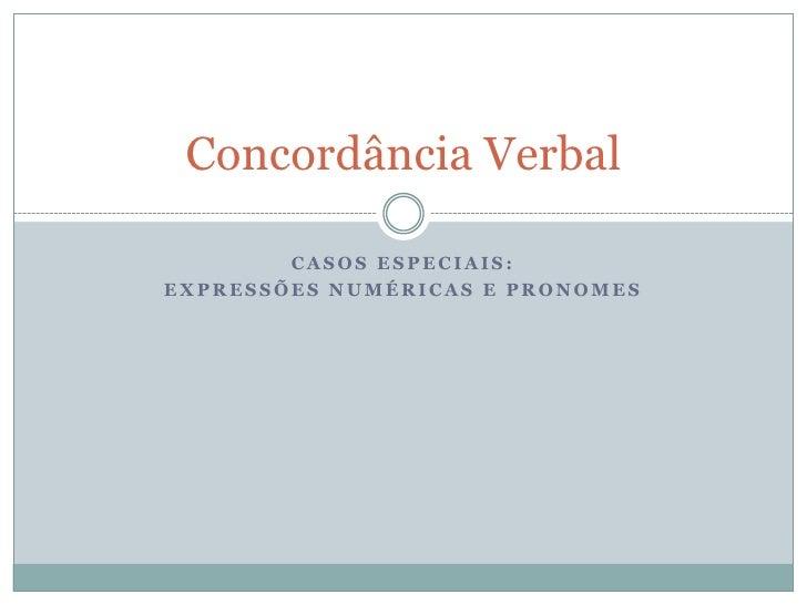 Casos especiais:<br />Expressões numéricas e pronomes<br />Concordância Verbal<br />