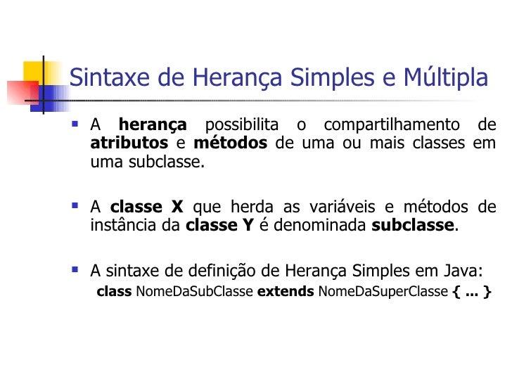 Sintaxe de Herança Simples e Múltipla <ul><li>A  herança  possibilita o compartilhamento de  atributos  e  métodos  de uma...