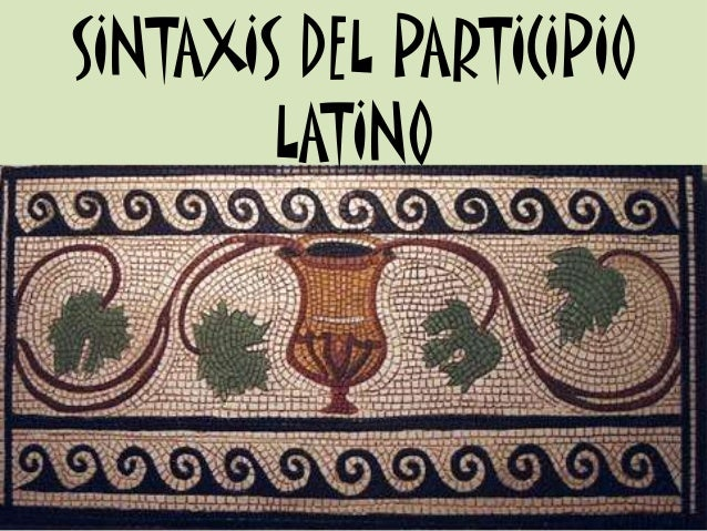SINTAXIS DEL PARTICIPIO  LATINO