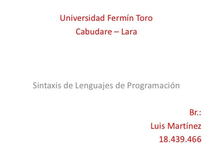 Universidad Fermín Toro          Cabudare – LaraSintaxis de Lenguajes de Programación                                     ...