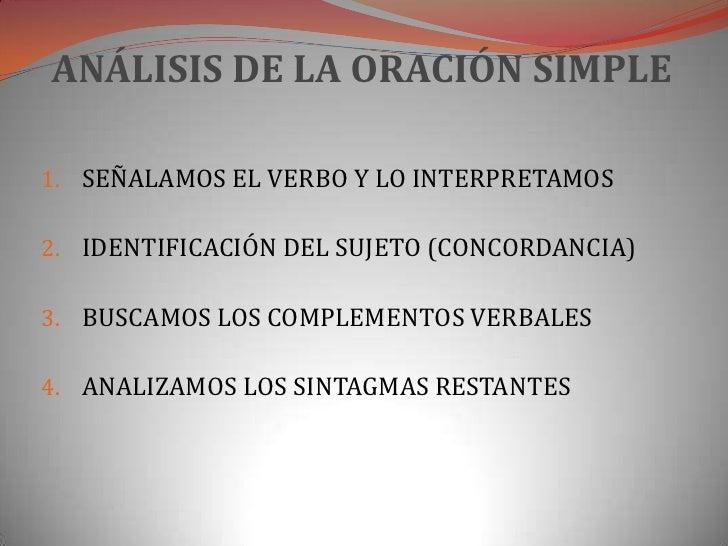ANÁLISIS DE LA ORACIÓN SIMPLE1. SEÑALAMOS EL VERBO Y LO INTERPRETAMOS2. IDENTIFICACIÓN DEL SUJETO (CONCORDANCIA)3. BUSCAMO...
