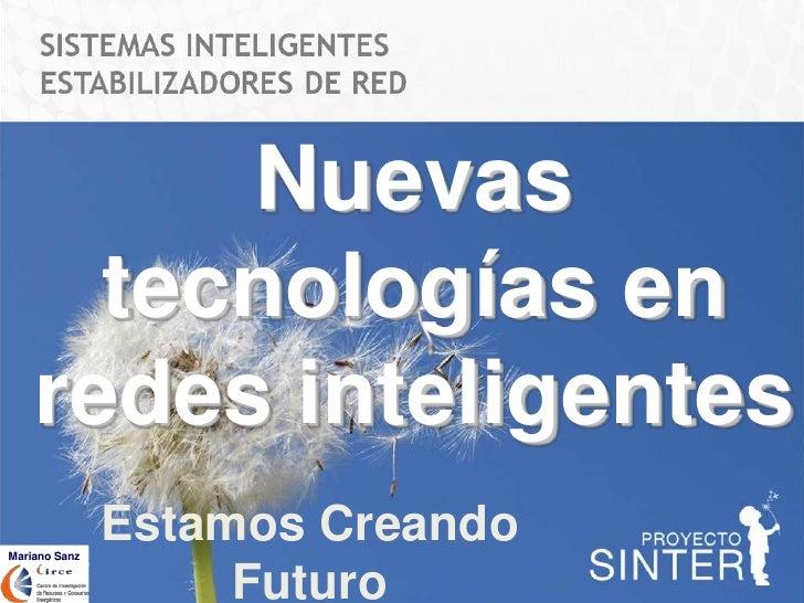 Nuevas       tecnologías en     redes inteligentes Mariano Sanz                Estamos Creando                     Futuro