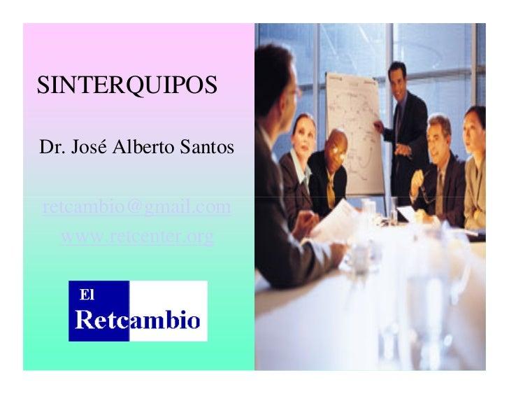 SINTERQUIPOSDr. José Alberto Santosretcambio@gmail.com  www.retcenter.org