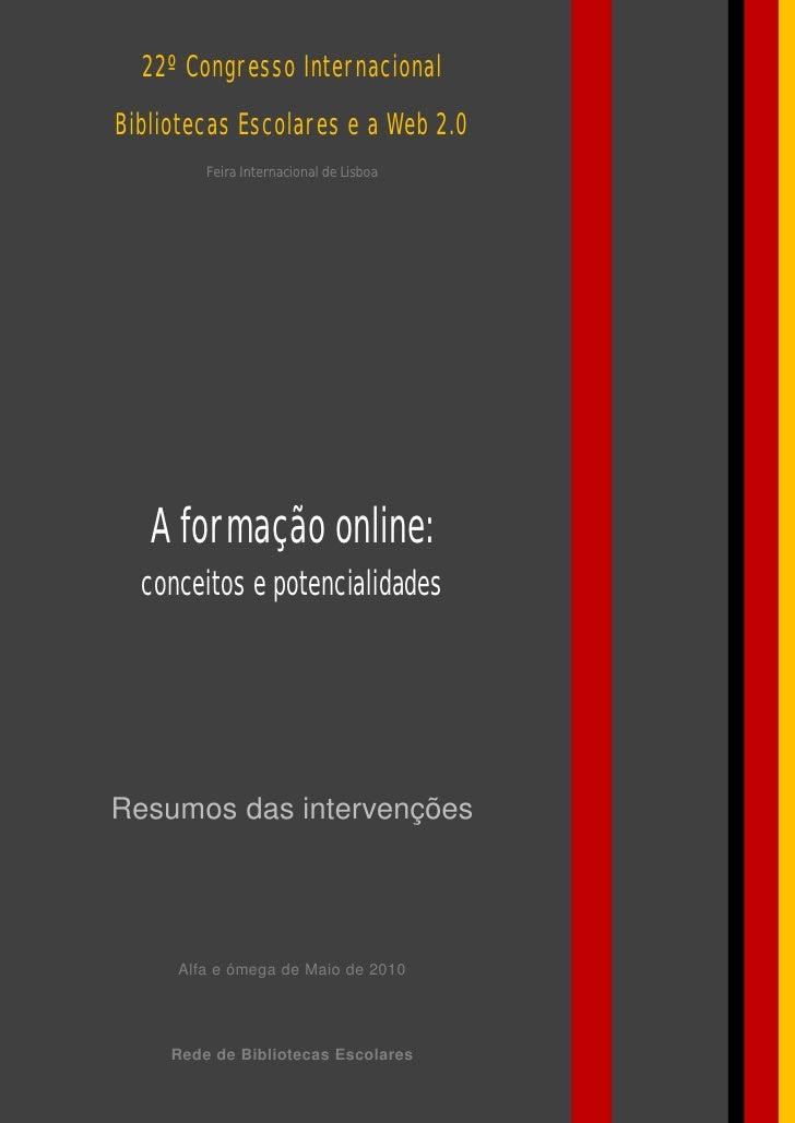 22º Congresso Internacional Bibliotecas Escolares e a Web 2.0          Feira Internacional de Lisboa        A formação onl...