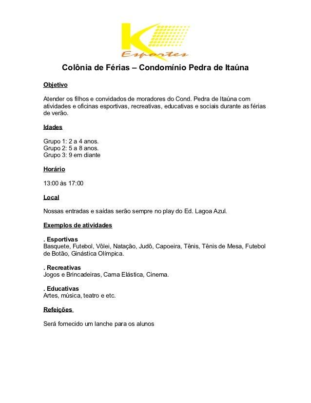 Colônia de Férias – Condomínio Pedra de ItaúnaObjetivoAtender os filhos e convidados de moradores do Cond. Pedra de Itaúna...