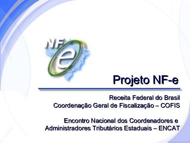 SecretariadaFazenda Projeto NF-eProjeto NF-e Receita Federal do BrasilReceita Federal do Brasil Coordenação Geral de Fisca...