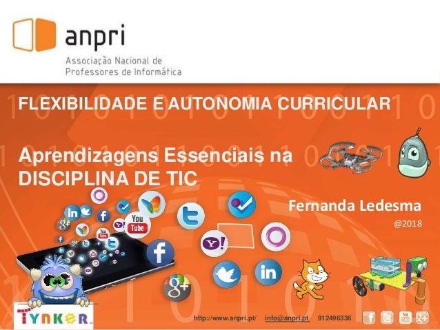 FLEXIBILIDADE E AUTONOMIA CURRICULAR Aprendizagens Essenciais na DISCIPLINA DE TIC Fernanda Ledesma @2018 http://www.anpri...