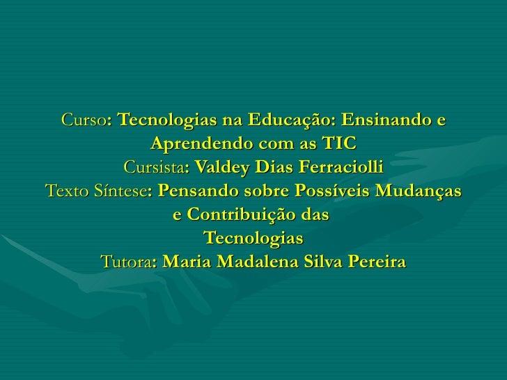 Curso : Tecnologias na Educação: Ensinando e Aprendendo com as TIC Cursista : Valdey Dias Ferraciolli Texto Síntese : Pens...