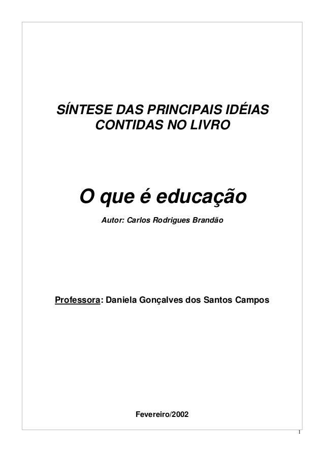 SÍNTESE DAS PRINCIPAIS IDÉIAS     CONTIDAS NO LIVRO     O que é educação          Autor: Carlos Rodrigues BrandãoProfessor...