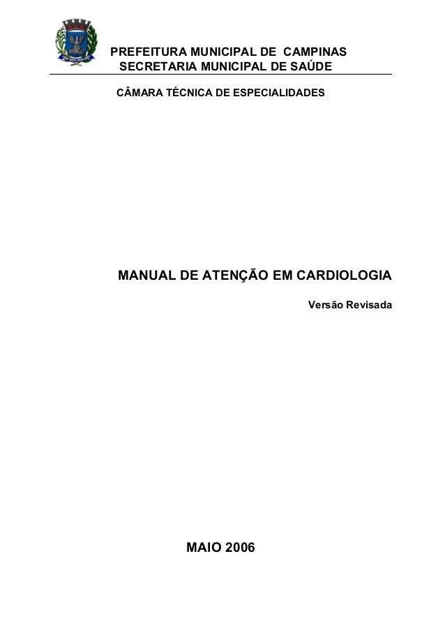 PREFEITURA MUNICIPAL DE CAMPINAS SECRETARIA MUNICIPAL DE SAÚDE CÂMARA TÉCNICA DE ESPECIALIDADES MANUAL DE ATENÇÃO EM CARDI...