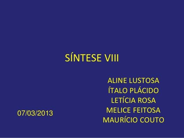 SÍNTESE VIII                      ALINE LUSTOSA                      ÍTALO PLÁCIDO                       LETÍCIA ROSA07/03...