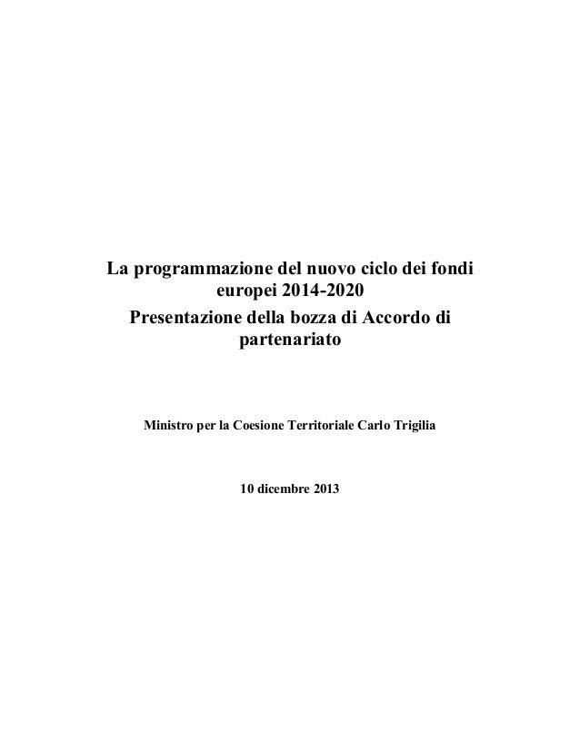 La programmazione del nuovo ciclo dei fondi europei 2014-2020 Presentazione della bozza di Accordo di partenariato  Minist...