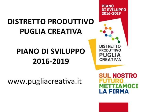 DISTRETTO  PRODUTTIVO     PUGLIA  CREATIVA      PIANO  DI  SVILUPPO   2016-‐2019      www.pugliacre...
