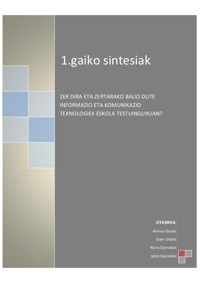 1.gaiko sintesiakZER DIRA ETA ZERTARAKO BALIO DUTEINFORMAZIO ETA KOMUNIKAZIOTEKNOLOGIEK ESKOLA TESTUINGURUAN?             ...