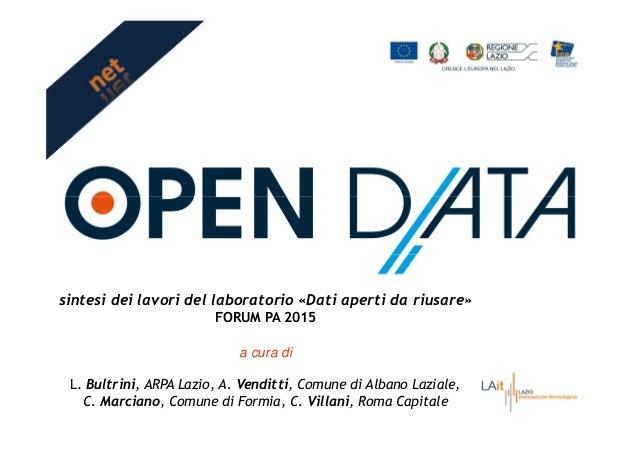 sintesi dei lavori del laboratorio «Dati aperti da riusare» FORUM PA 2015 a cura di L. Bultrini, ARPA Lazio, A. Venditti, ...