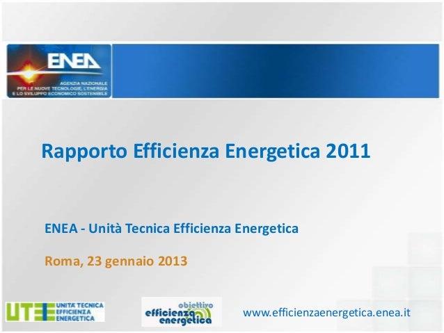 Rapporto Efficienza Energetica 2011ENEA - Unità Tecnica Efficienza EnergeticaRoma, 23 gennaio 2013                        ...
