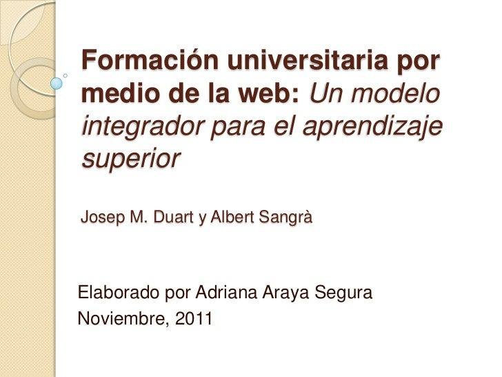 Formación universitaria pormedio de la web: Un modelointegrador para el aprendizajesuperiorJosep M. Duart y Albert SangràE...