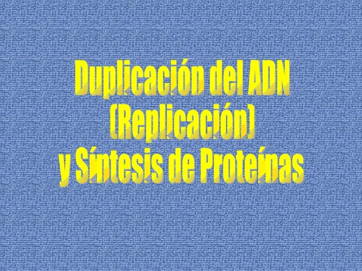 Duplicación del ADN  (Replicación) y Síntesis de Proteínas