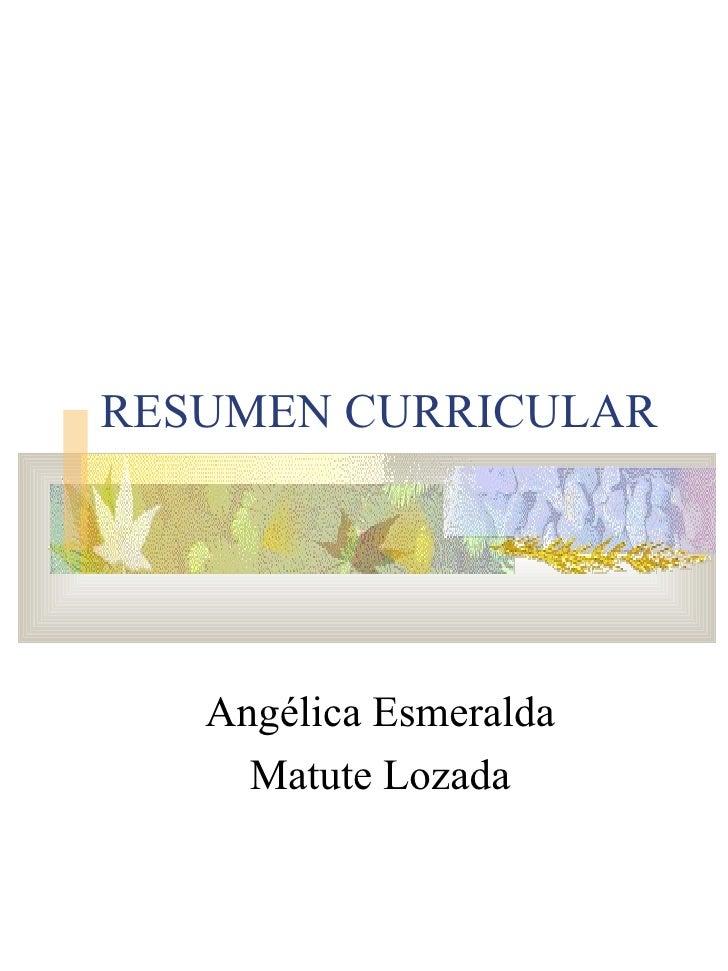 RESUMEN CURRICULAR Angélica Esmeralda Matute Lozada