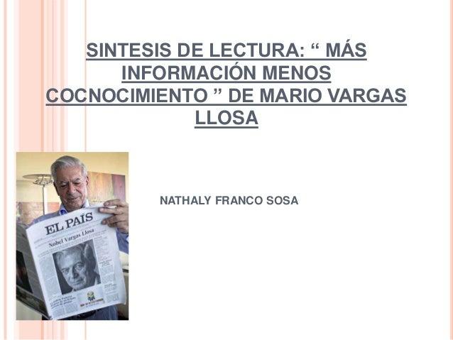 """SINTESIS DE LECTURA: """" MÁS      INFORMACIÓN MENOSCOCNOCIMIENTO """" DE MARIO VARGAS             LLOSA         NATHALY FRANCO ..."""