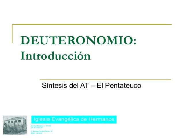 DEUTERONOMIO:Introducción  Síntesis del AT – El Pentateuco