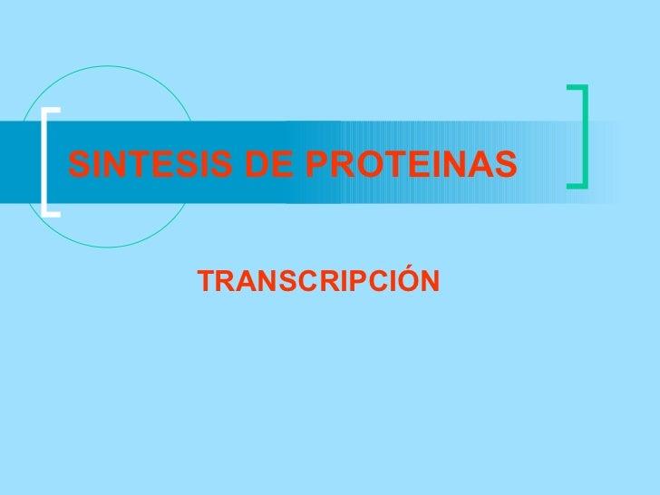 SINTESIS DE PROTEINAS      TRANSCRIPCIÓN