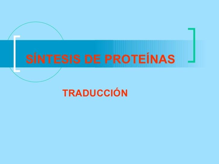 SÍNTESIS DE PROTEÍNAS     TRADUCCIÓN
