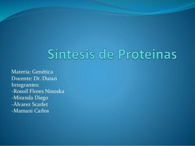 Materia: Genética Docente: Dr. Duran Integrantes: -Rossél Flores Ninoska -Miranda Diego -Álvarez Scarlet -Mamani Carlos