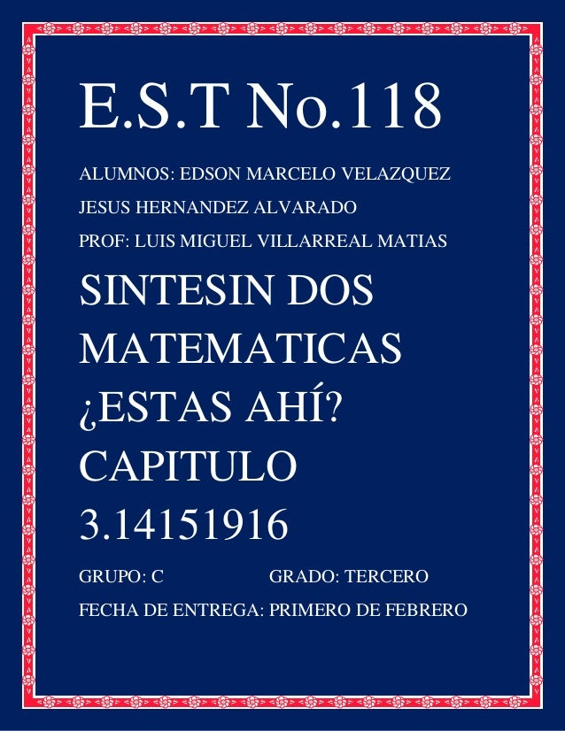 E.S.T No.118ALUMNOS: EDSON MARCELO VELAZQUEZJESUS HERNANDEZ ALVARADOPROF: LUIS MIGUEL VILLARREAL MATIASSINTESIN DOSMATEMAT...