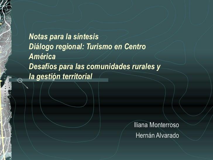 Notas para la síntesis Diálogo regional: Turismo en Centro América  Desafíos para las comunidades rurales y la gestión ter...