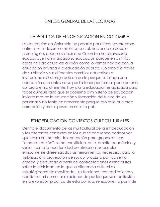 SINTESIS GENERAL DE LAS LECTURAS LA POLITICA DE ETNOEDUCACION EN COLOMBIA La educación en Colombia ha pasado por diferente...