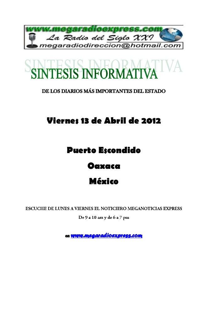 DE LOS DIARIOS MÁS IMPORTANTES DEL ESTADO Viernes 13 de Abril de 2012 Puerto Escondido Oaxaca México en www.megaradioexpre...